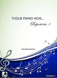 TOQUE PIANO HOJE - REPERTÓRIO - Volume 1 - Hannelore Bucher