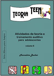 TEORIA TEEN VOL.6 - Hannelore Bucher Atividades de teoria e treinamento auditivo para adolescentes
