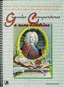GRANDES COMPOSITORES E SUAS HISTÓRIAS - Hannelore Bucher