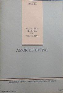 AMOR DE UM PAI (Dobrado) – Silvestre Pereira de Oliveira - PARTITURAS PARA BANDA