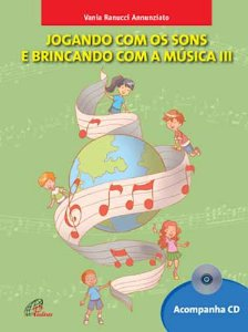 JOGANDO COM OS SONS E BRINCANDO COM A MÚSICA - Volume 3 - Vania Ramucci Annunziato