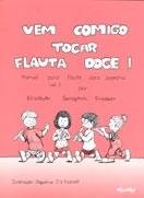 VEM COMIGO TOCAR FLAUTA DOCE - Vol. 1 - Elisabeth Seraphin Prosser