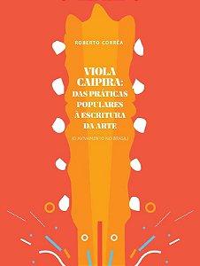 VIOLA CAIPIRA - DAS PRÁTICAS POPULARES À ESCRITURA DA ARTE (O avivamento no Brasil) - Roberto Corrêa