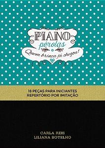 PIANO PÉROLAS - quem brinca já chegou! - Carla Reis e Liliana Botelho (18 peças para iniciantes. Repertório por imitação)