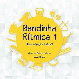Bandinha Rítmica: musicalização infantil - volume 1 - Adriana Belluci Jakutis e Duda Moura