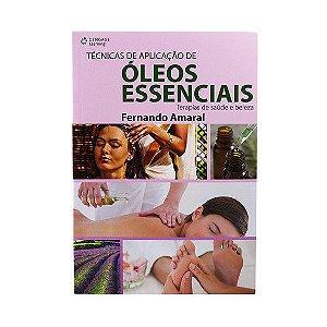 Livro Técnicas de Aplicação de Óleos Essenciais - Terapias de Saúde e Beleza