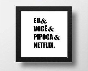 """QUADRO """"EU & VOCÊ & PIPOCA & NETFLIX"""""""
