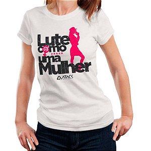 Camiseta Feminina T-Shirt Lute como uma Mulher - Branca