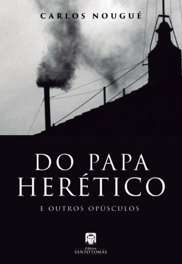 Do Papa Herético - Carlos A. Nougué