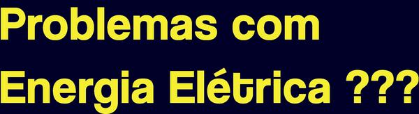 Problemas com Energia Elétrica ???