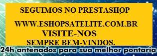 Visite loja principal: www.eshopsatelite.com.br