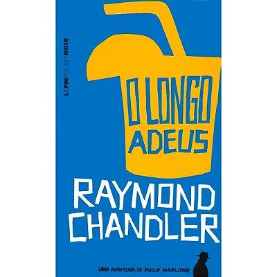 O Longo Adeus - Raymond Chandler - L&pm
