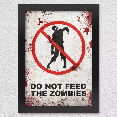 Poster com Moldura - Do Not Feed The Zombies