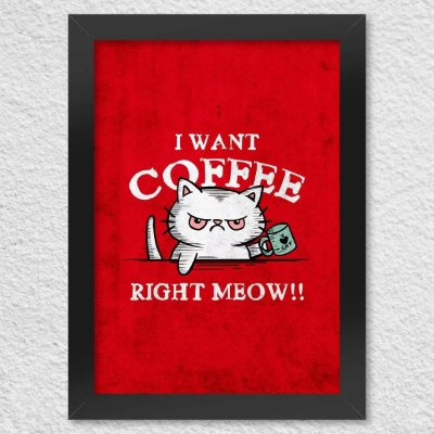 Poster com Moldura - I Want Coffee Right Meow