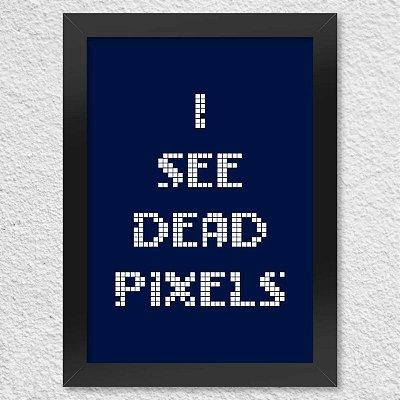 Poster com Moldura - I See Dead Pixels