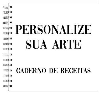 Caderno de Receitas - PERSONALIZE SUA ARTE
