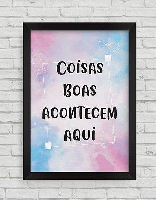 QUADRO DECORATIVO FRASES COISAS BOAS ACONTECEM AQUI