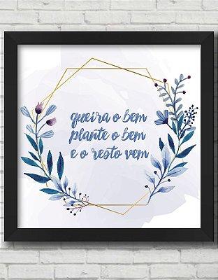 QUADRO DECORATIVO FRASES QUEIRA O BEM PLANTE O BEM