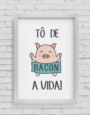 QUADRO DECORATIVO FRASES TO DE BACON A VIDA