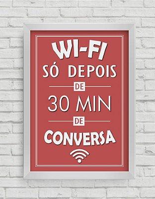 QUADRO DECORATIVO FRASES WIFI SÓ DEPOIS DE 30 MIN DE CONVERSA