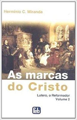 As Marcas do Cristo: Lutero, O Reformador - Vol. II