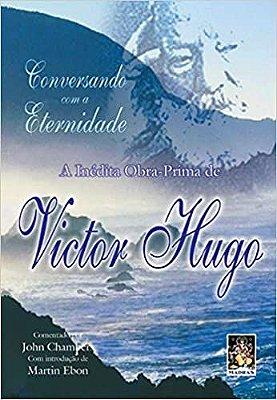 Conversando com a Eternidade: a inédita obra-prima de Victor Hugo
