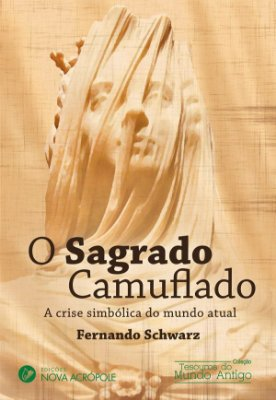 O Sagrado Camuflado - A crise simbólica do mundo atual