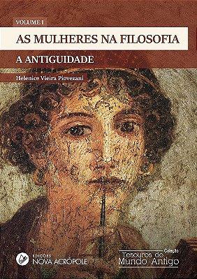 As Mulheres na Filosofia - A Antiguidade - Volume I