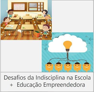 Combo 2: Cursos DESAFIOS DA INDISCIPLINA NA ESCOLA - 120 horas + EDUCAÇÃO EMPREENDEDORA- 180 horas