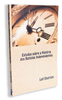 ESTUDO SOBRE A HISTORIA DOS BATISTAS INDEPENDENTES