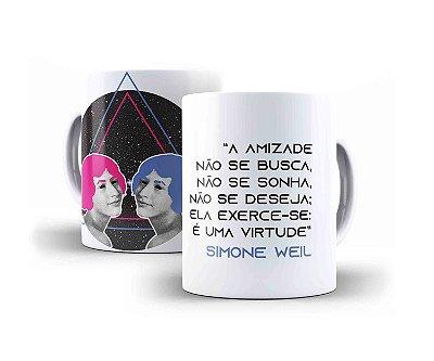 """Caneca Simone Weil """"A Amizade Não Se Busca, Não Se Sonha, Não Se Deseja; Ela Exerce-se: É Uma Virtude"""""""