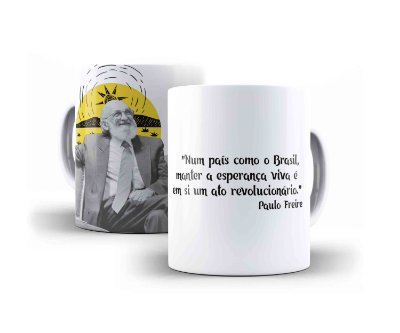"""Caneca Paulo Freire """"Num País Como O Brasil, Manter A Esperança Viva É Em Si Um Ato Revolucionário"""""""