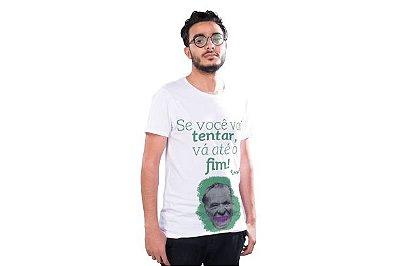 """Camiseta Bukowski """"Se Você Vai Tentar, Vá Até O Fim!"""""""