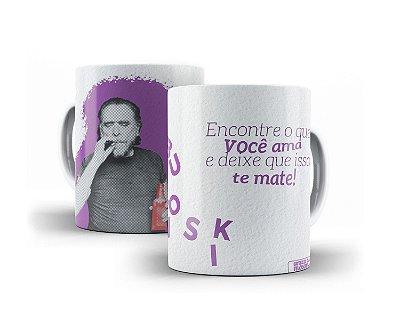 """Caneca Bukowski """"Encontre O Que Você Ama E Deixe Que Isso Te Mate!"""""""
