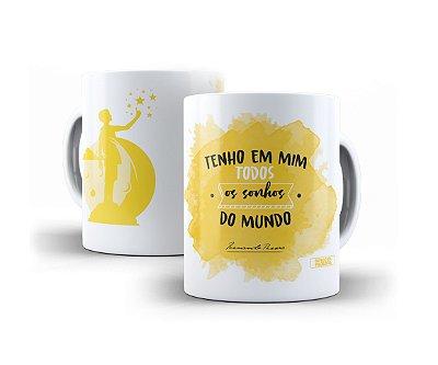 """Caneca Fernando Pessoa """"Tenho Em Mim Todos Os Sonhos Do Mundo!"""""""