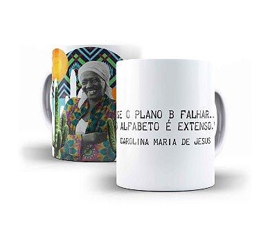 """Caneca Carolina Maria de Jesus """"Se O Plano B Falhar... O Alfabeto É Extenso"""""""