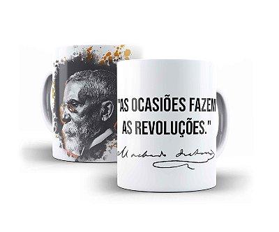 """CANECA MACHADO DE ASSIS """"AS OCASIÕES FAZEM AS REVOLUÇÕES."""""""