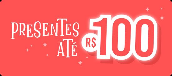 Presentes até R$100