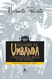 Iniciando na Umbanda - Trilogia Registros da Umbanda / Volume 1