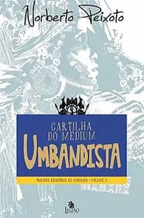 Cartilha do Médium Umbandista - Trilogia Registros da Umbanda / Volume 2
