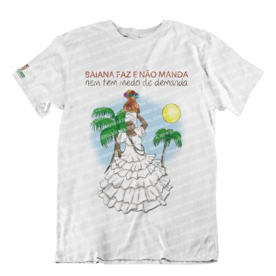 Camiseta Baiana Faz e Não Manda