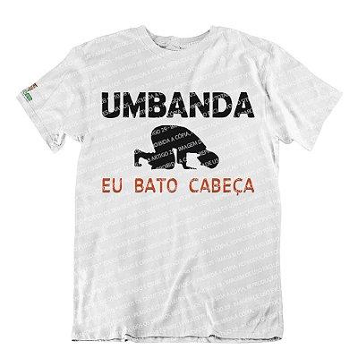 Camiseta Umbanda, Eu Bato Cabeça