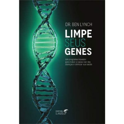 Limpe seus Genes  - Um programa inovador para tratar a causa-raiz das doenças e otimizar sua saúde