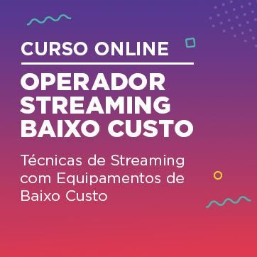 Curso Streaming de Guerrilha - Técnicas de Streaming
