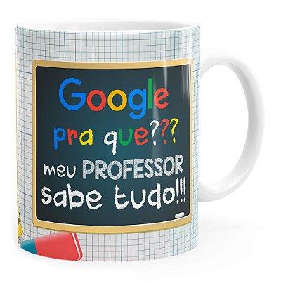 Caneca Google Pra Que, Meu Professor Sabe Tudo Branca