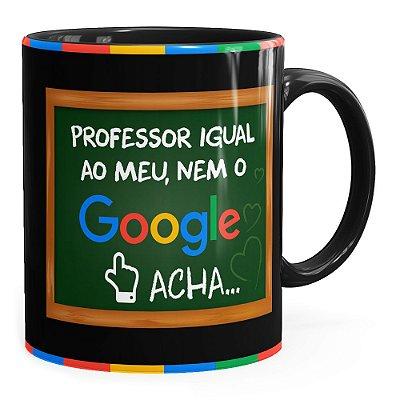 Caneca Professor Igual ao Meu, Nem o Google Acha Preta