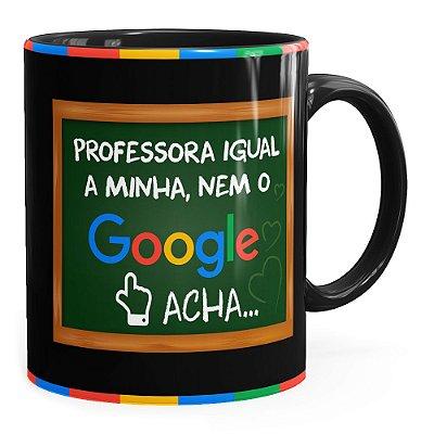 Caneca Professora Igual a Minha, Nem o Google Acha Preta
