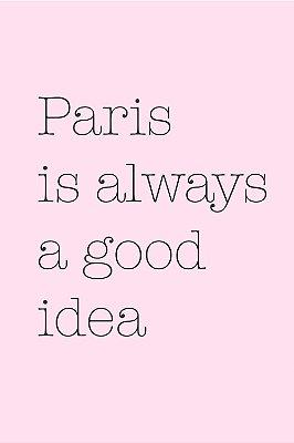 Quadro com Frase - Paris is always a good idea