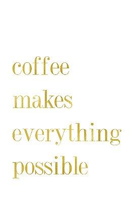Quadro com Frase - Coffe makes everything possible