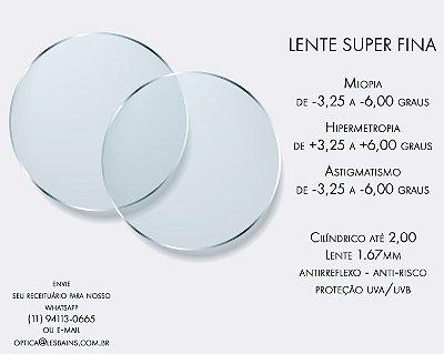 LENTE DE GRAU: DE (+/-) 3,25 ATÉ (+/-) 6,00. CILÍNDRICO ATÉ -2,00 - Lente 1.67 - ANTIRREFLEXO